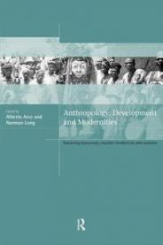 Anthropology, Development and Modernities: Exploring Discourses, Counter-Tendencies, and Violence