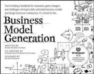 Business Model Generation: A Handbook for Visionaries, Game Changers, and Cha…