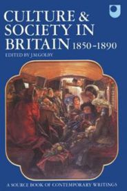 Culture and Society in Britain: 1850 - 1890 ; a Source Book of Contemporary W…
