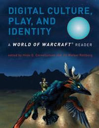 Digital culture, play, and identity : a World of Warcraft reader