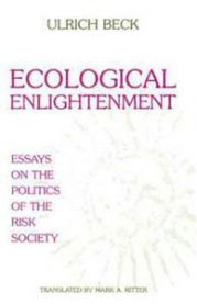Ecological Enlightenment: Essays on the Politics of the Risk Society