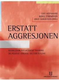 Erstatt aggresjonen: aggression replacement training og positive atferds- og …