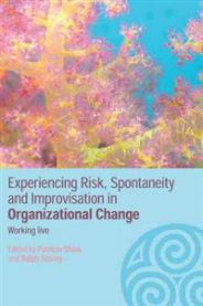 Experiencing Risk, Spontaneity and Improvisation in Organizational Change: Wo…