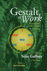 Gestalt at work integrating life, theory and practice : the collected works o…