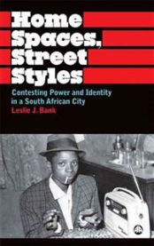 Home Spaces, Street Styles: Contesting Power and Identity in a South African …