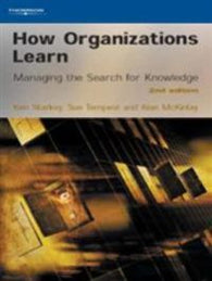 How Organizations Learn: Managing the Search for Knowledge