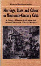 Marriage, Class and Colour in Nineteenth-Century Cuba: A Study of Racial Atti…