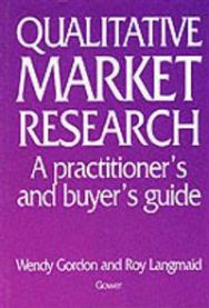 Qualitative Market Research: A Practitioner's and Buyer's Guide