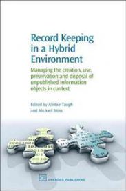 Record Keeping in a Hybrid Environment: Managing the Creation, Use, Preservat…