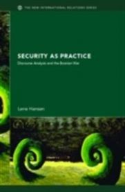 Security as Practice: Discourse Analysis and the Bosnian War