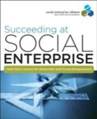Succeeding at Social Enterprise: Hard-Won Lessons for Nonprofits and Social E…