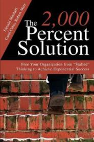 "The 2,000 Percent Solution: Free Your Organization from ""Stalled"" Thinking to…"