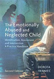The Emotionally Abused and Neglected Child: Identification, Assessment and Intervention: A Practice Handbook