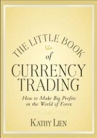 The Little Book of Currency Trading: How to Make Big Profits in the World of …