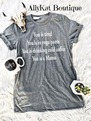 You Is A Mama Tee