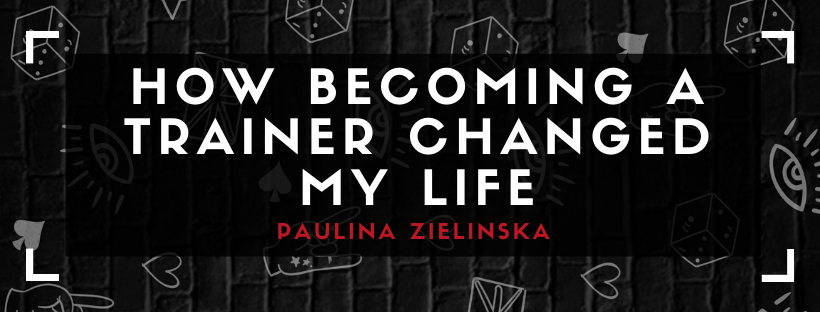 HOW BECOMING A TRAINER CHANGED MY LIFE BY PAULINA ZIELINSKA