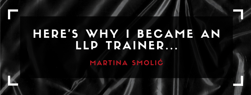 HERE'S WHY I BECAME AN LLP TRAINER...