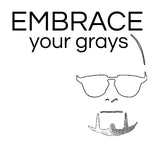 EMBRACE your grays | T-Shirt