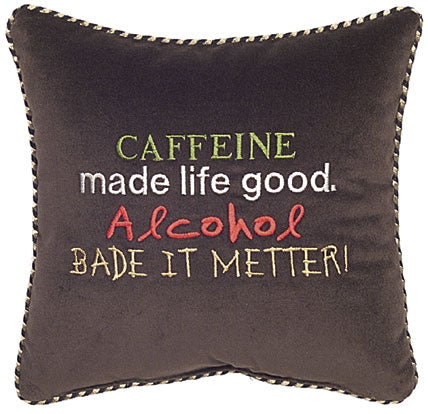 Caffeine made life good. Alcohol bade it metter!
