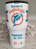"Miami Dolphins ""PERFECTVILLE"" Tumbler (20 or 30 oz Powder Coated) - FREE SHIPPING"