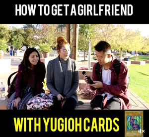 How to get a Girlfriend with Yu-gi-oh Cards!