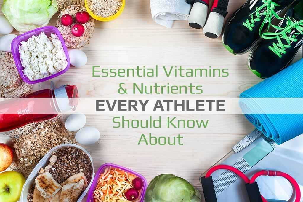 Essential Vitamins & Nutrients Every Athlete Should Know About