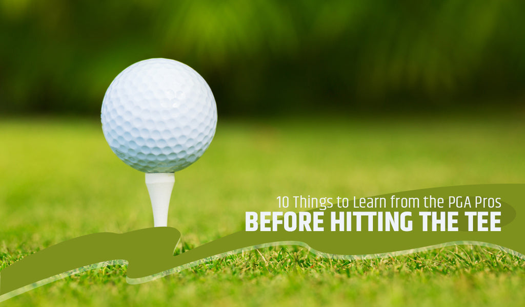 10 Things to Learn from the PGA Pros Before Hitting the Tee