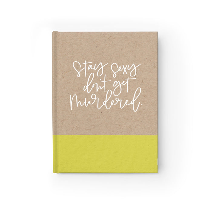 Stay Sexy, Don't Get Murdered Notebook