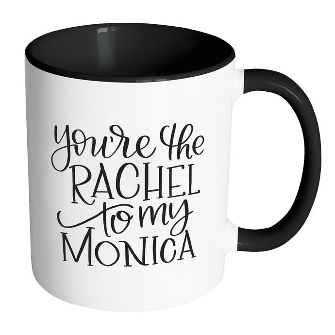 Rachel to my Monica Mug