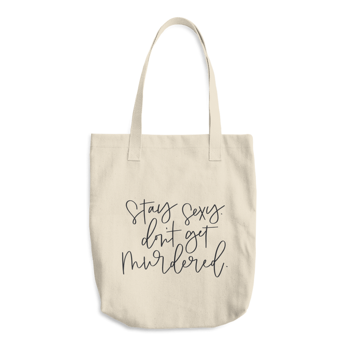 Stay Sexy, Don't Get Murdered Tote Bag