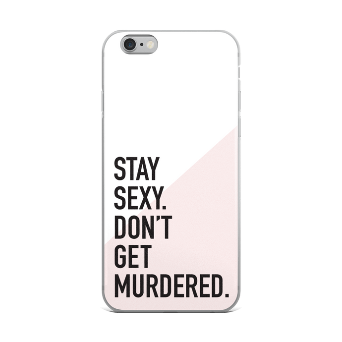 Stay Sexy, Don't Get Murdered iPhone Case