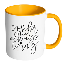 Consider Me Always Wrong Mug