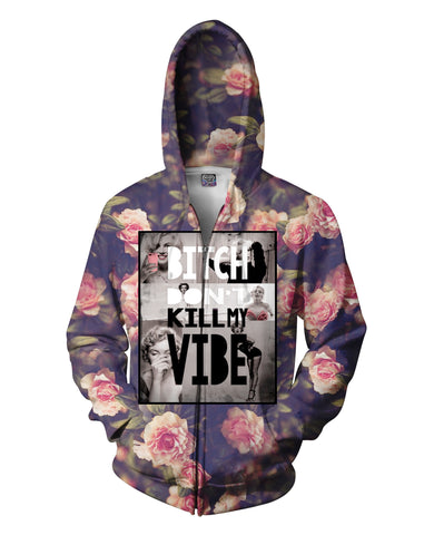 Bitch Don't Kill My Vibe Zip-Up Hoodie - TShirtsRUS.co