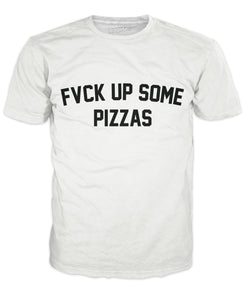 Fuck Up Some Pizzas - TShirtsRUS.co