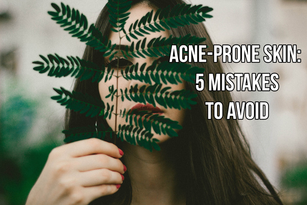 Acne-Prone Skin: 5 Mistakes to Avoid