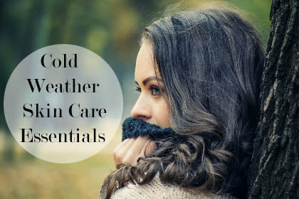 Cold Weather Skin Care Essentials