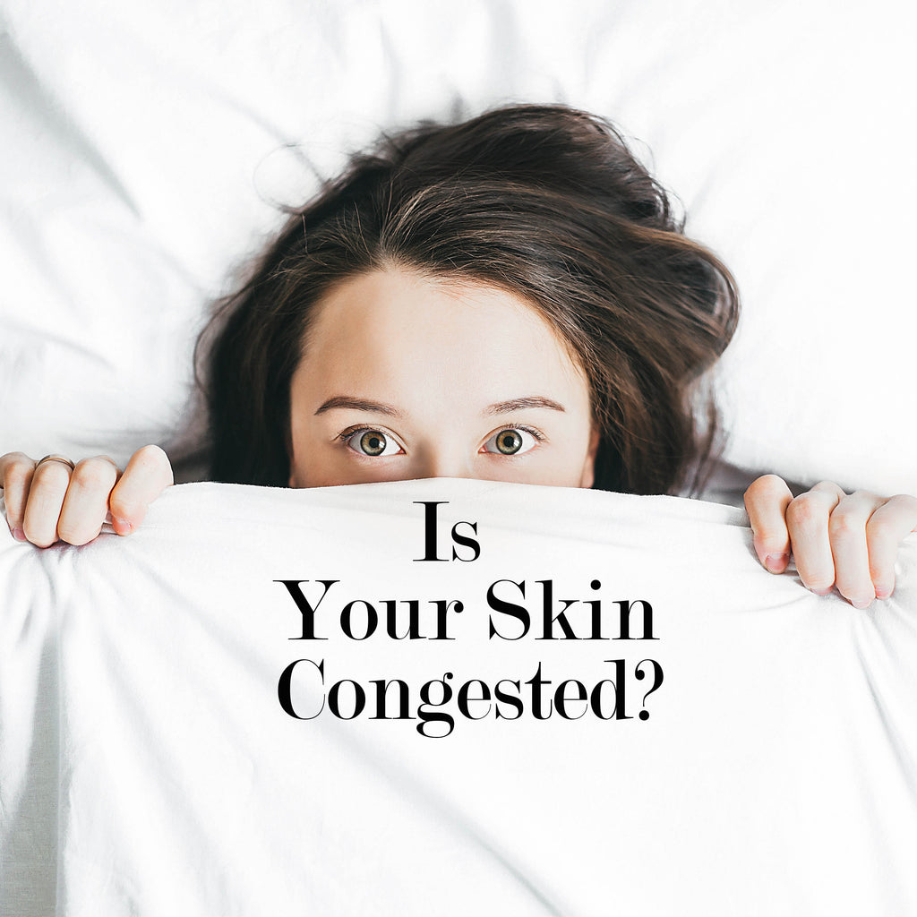 Congested Skin: What is it and How to Treat It