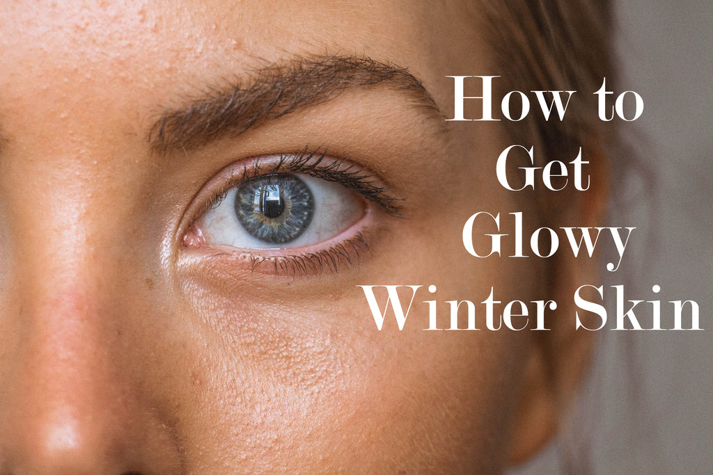 How to Keep Glowing Skin in the Winter