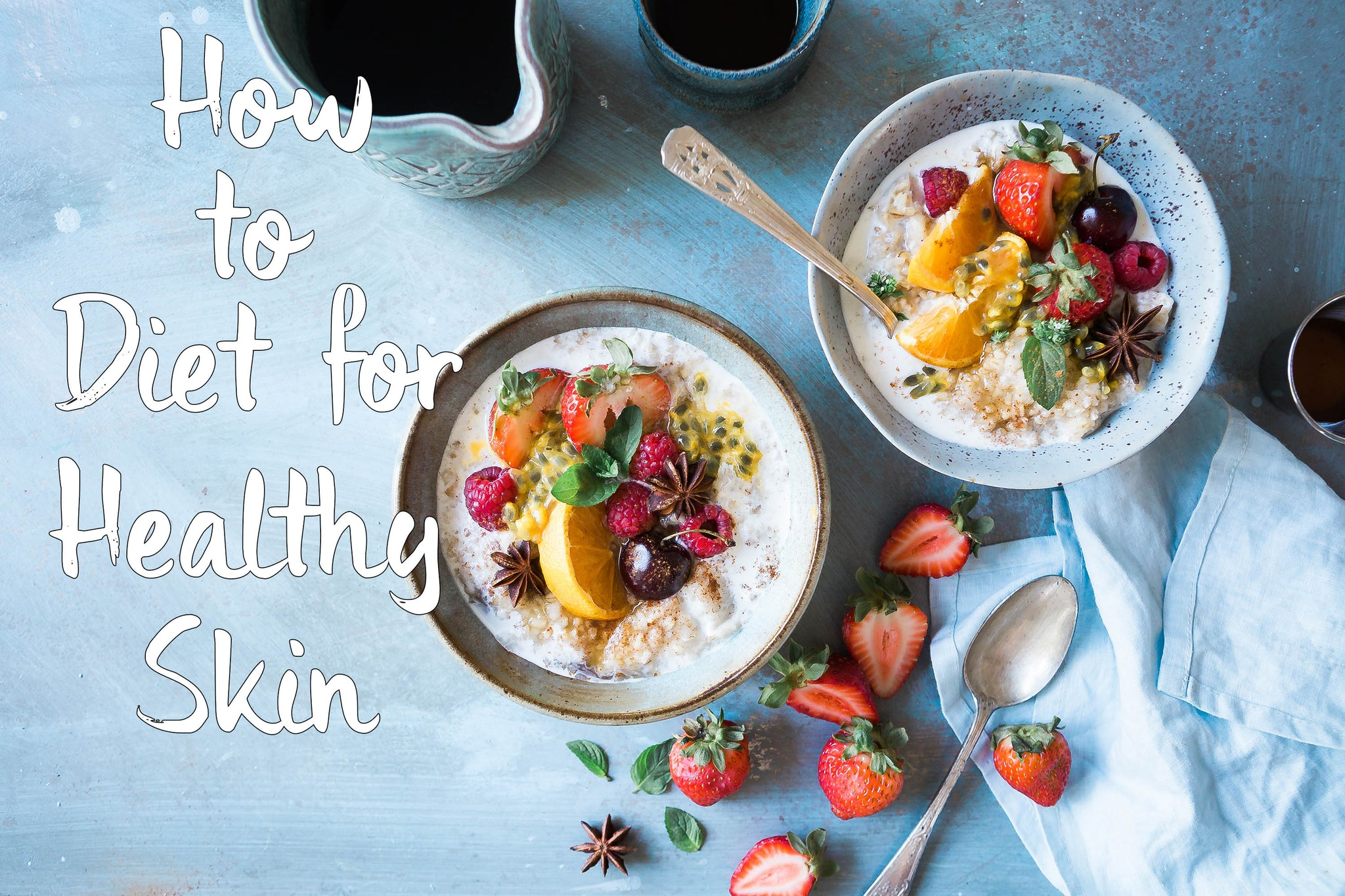 How to Diet for Healthy Skin