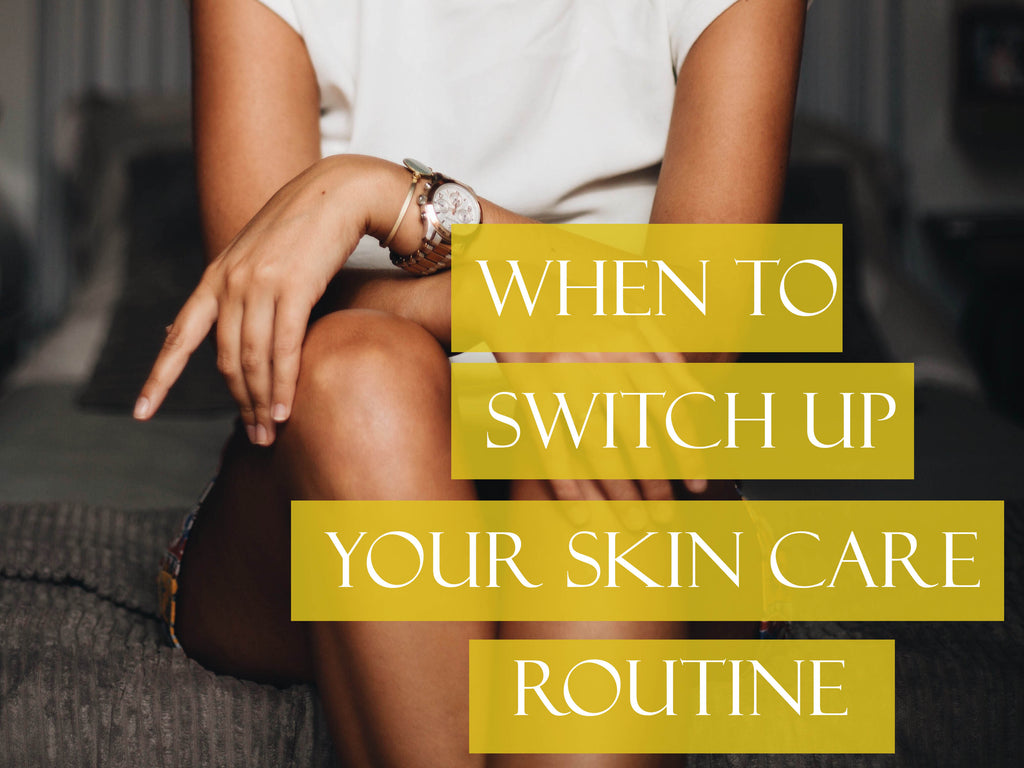How to Know When You Need to Switch Up Your Skin Care Routine