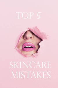 Top 5 Common Skincare Mistakes