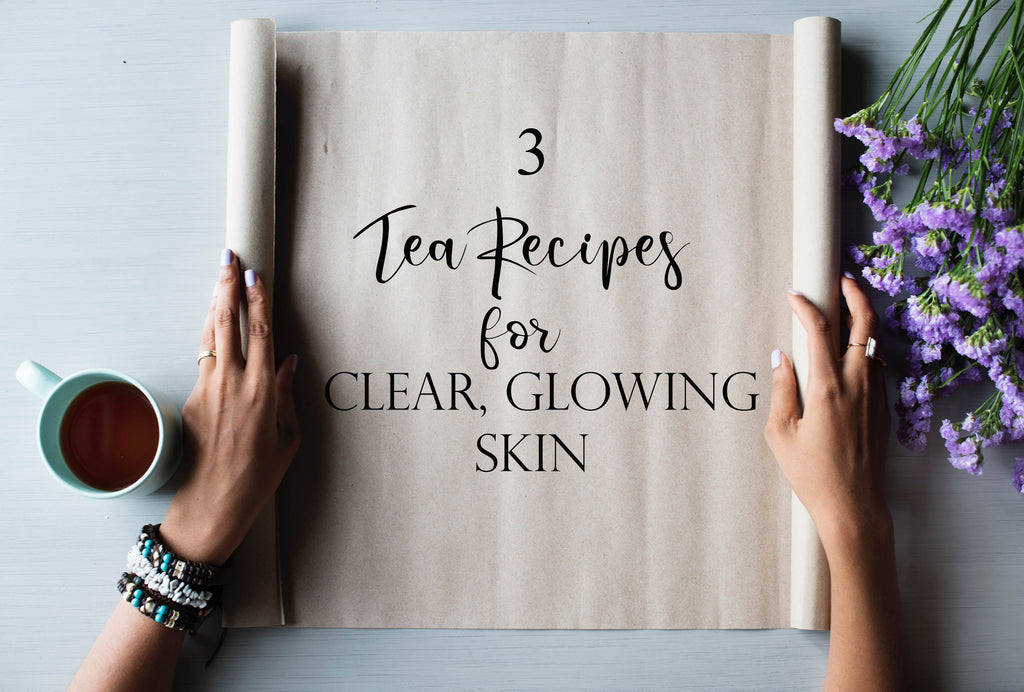 Tea Recipes for Clear, Glowing Skin