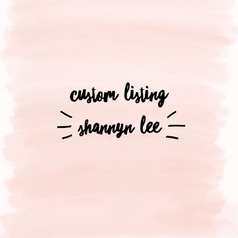 Custom Listing for Shannyn Lee