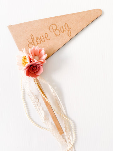 Love Bug - Vintage Rose Wooden Engraved Font Flag