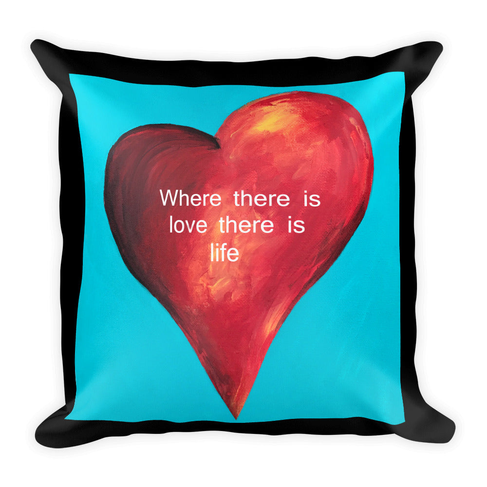 Where there is love there is life Square Pillow