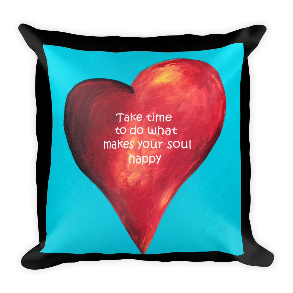 Take time to do what makes your soul happy Square Pillow