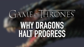 Game of Thrones: Why Dragons Halt Progress