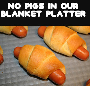 No Pigs in our blanket platter