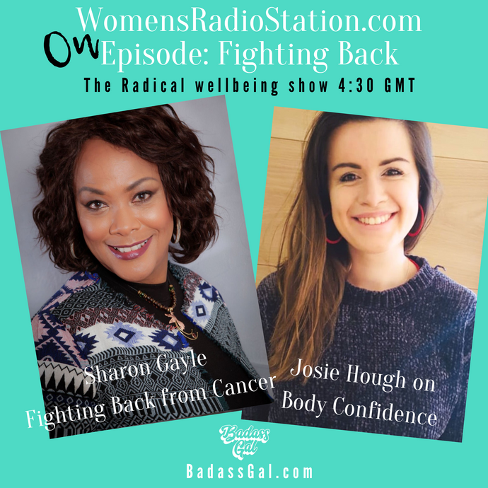 EPISODE: Fighting back! Body Confidence with Josie Hough and Cancer with Sharon Gayle