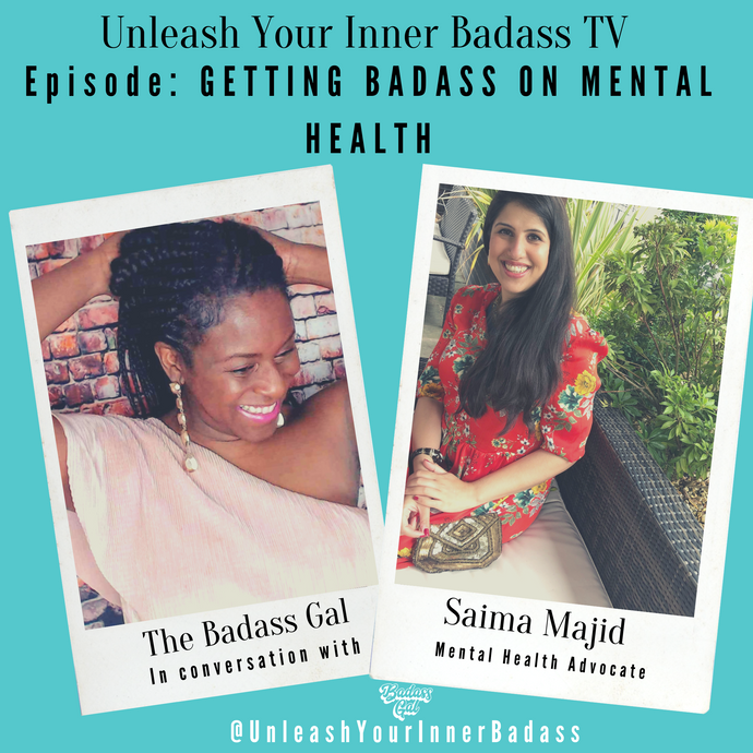 The Badass Gal talks to Saima Majid about how she got badass about her mental health and reclaimed her mojo.